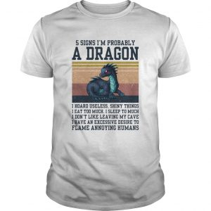 5 signs Im probably a dragon I hoard useless shiny things flame annoying humans vintage Unisex
