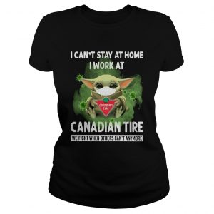 Baby Yoda I Cant Stay At Home I Work At Canadian Tire We Fight When Others Cant Anymore Classic Ladies