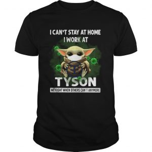 Baby Yoda I Cant Stay At Home I Work At Tyson We Fight When Others Cant Anymore Unisex