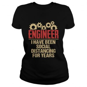 Engineer I Have Been Social Distancing For Years  Classic Ladies