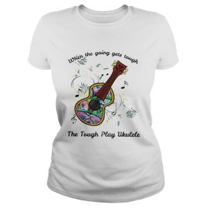 When The Going Gets Tough The Tough Play Ukulele Hippie Ukulele  Classic Ladies