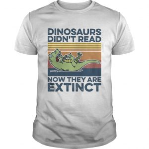 TRex dinosaurs didnt read now they are extinct vintage retro shirt