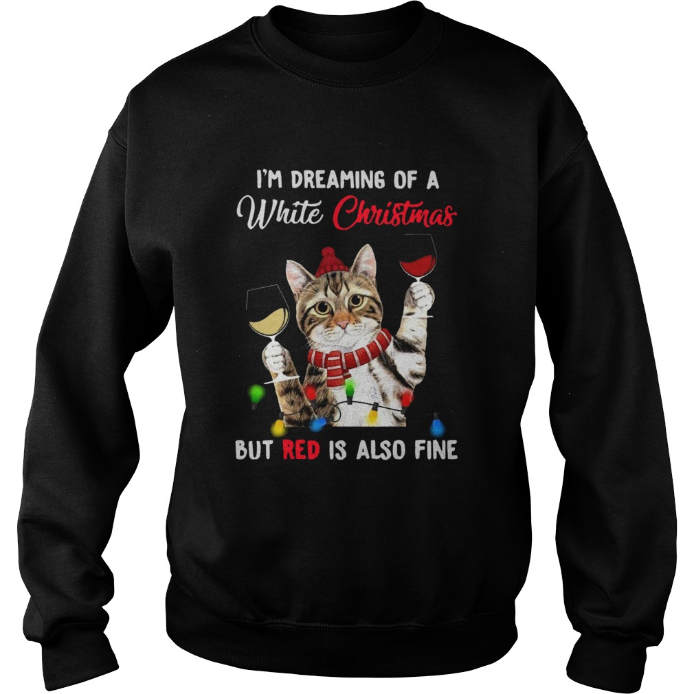 Cat Im Dreaming Of A White Christmas But Red Is Also Fine  Sweatshirt