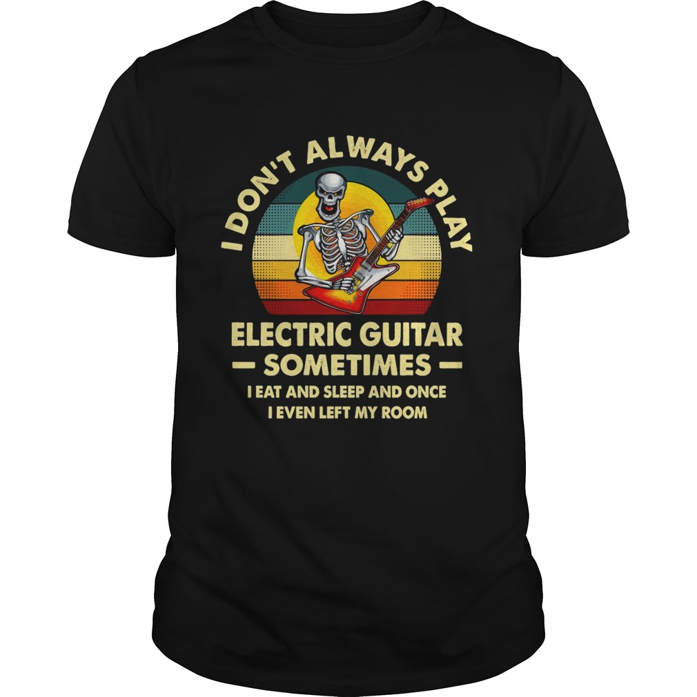 I Dont Always Play Electric Guitar Sometimes I Eat And Sleep And Once I Even Left My Room Skeleton Unisex