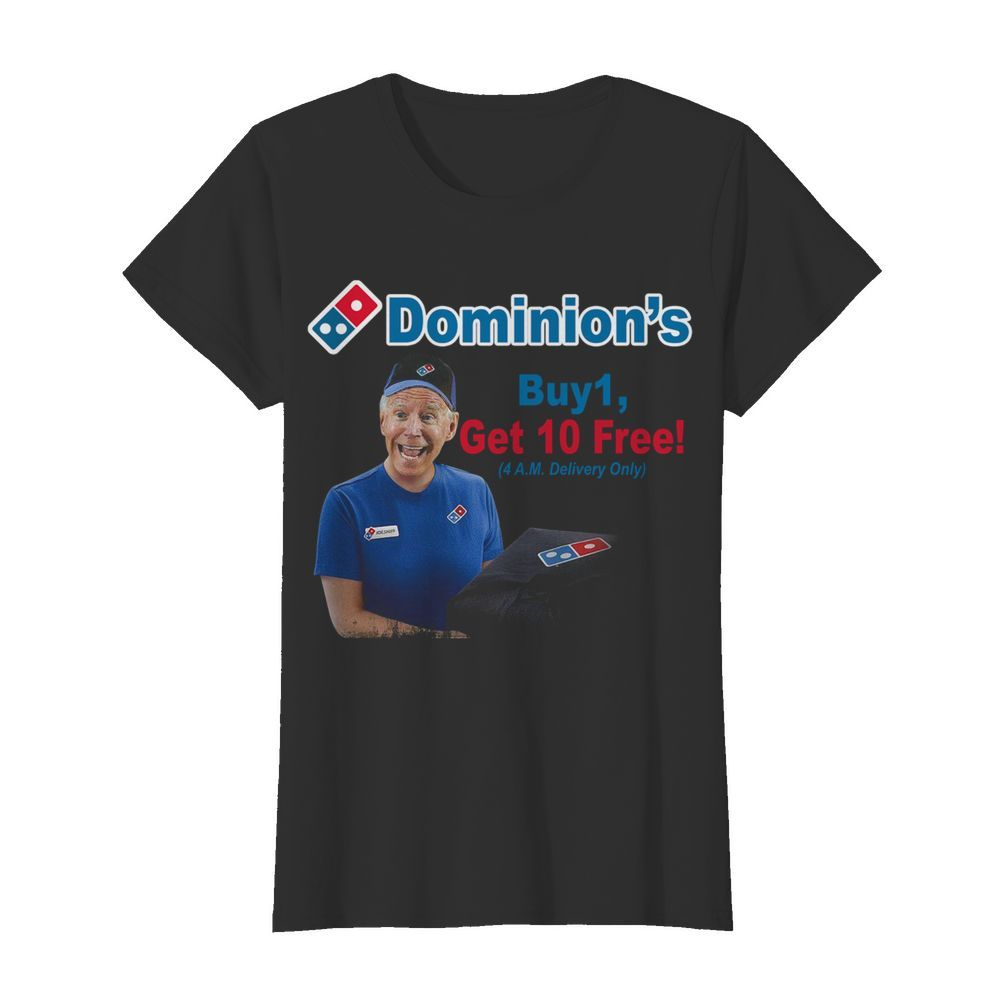 Joe Biden Dominions Buy 1 Get 10 Free 4am Delivery Only  Classic Women's T-shirt