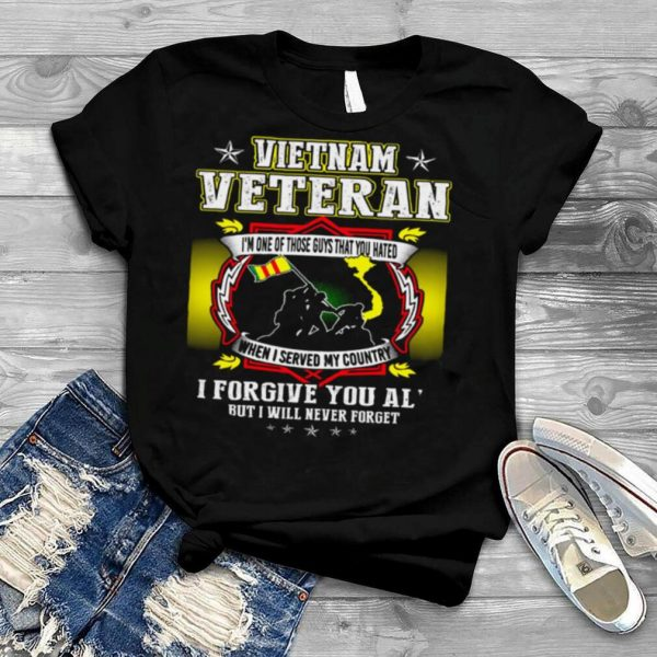 Vietnam veteran i'm one of those guys that you hated when i served my country shirt